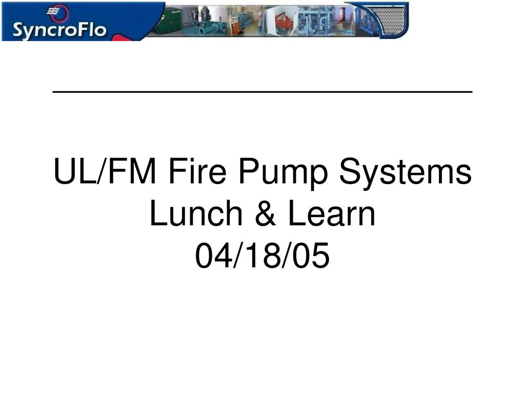 ul fm fire pump systems lunch learn 04 18 05 l.