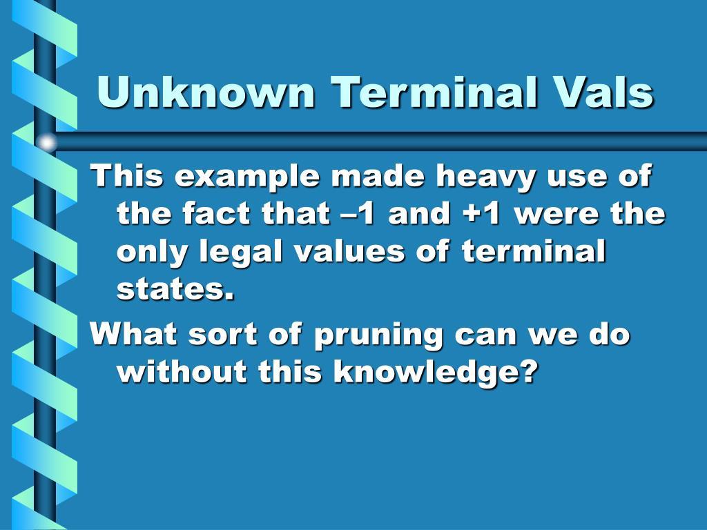 Unknown Terminal Vals