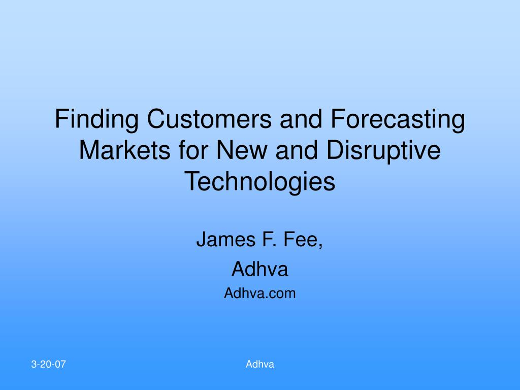 finding customers and forecasting markets for new and disruptive technologies l.