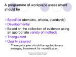 a programme of workplace assessment should be