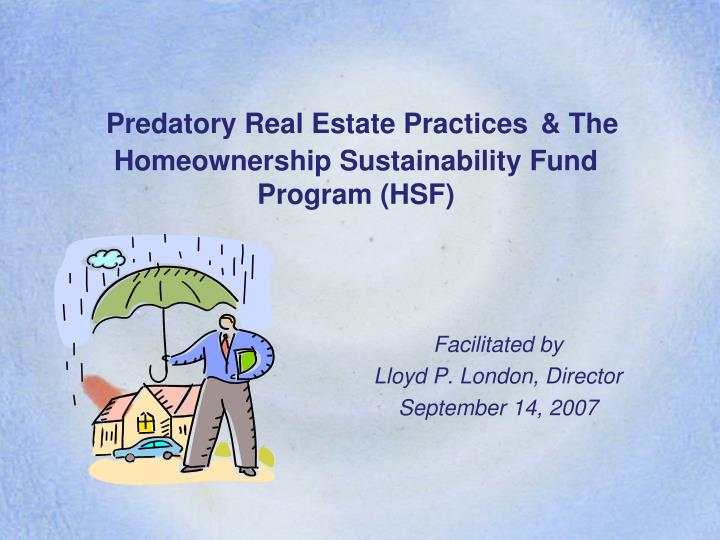 Predatory real estate practices the homeownership sustainability fund program hsf
