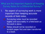 what are the important aspects of keeping survey notes for a differential survey