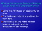 what are the important aspects of keeping survey notes for a differential survey6