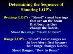 determining the sequence of shooting lop s