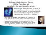 bicorporeidade homens duplos lm 1a parte cap vii variedades das manifesta es visuais