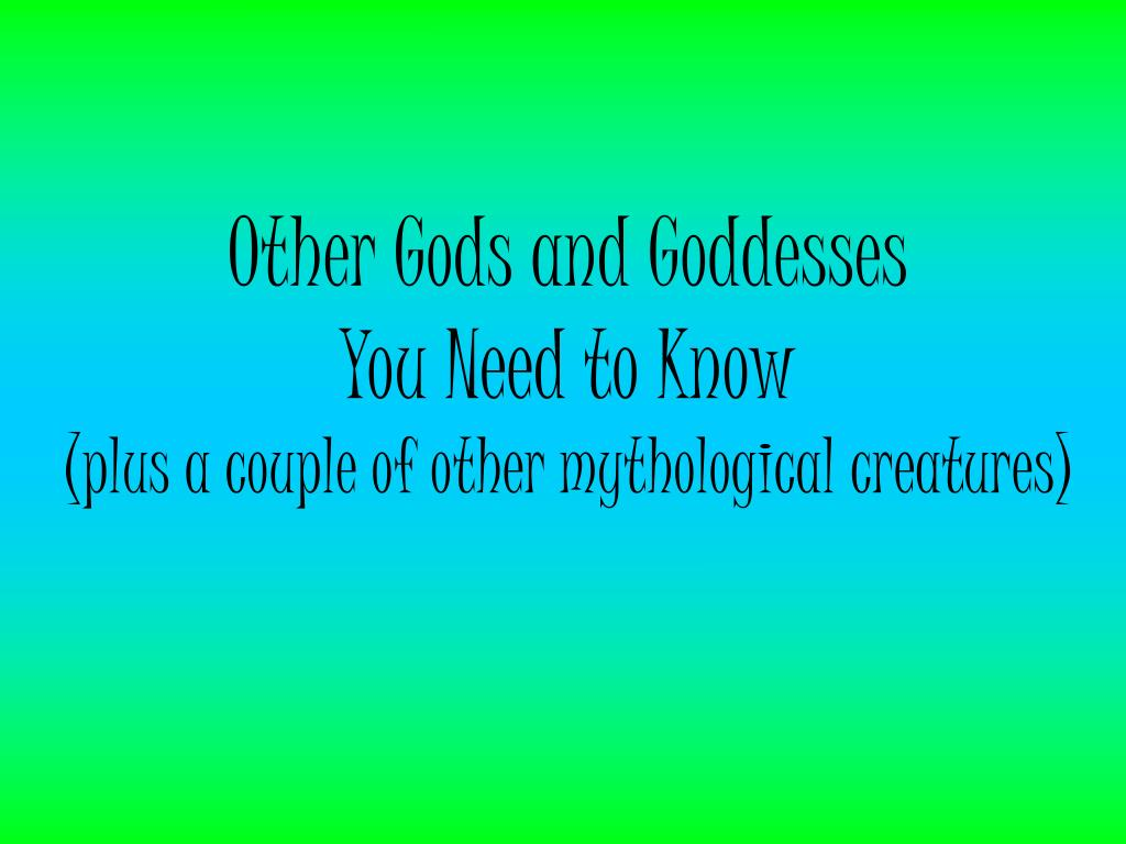 other gods and goddesses you need to know plus a couple of other mythological creatures l.