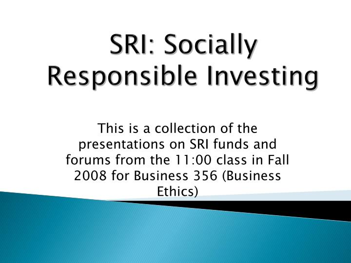 socially responsible investing and morally responsible investing management essay Furthermore, the common public has lofty expectations of the private sector with regard to responsible and ethical behavior consumers expect goods and services to mirror socially and environmentally accountable business conduct at reasonable prices.