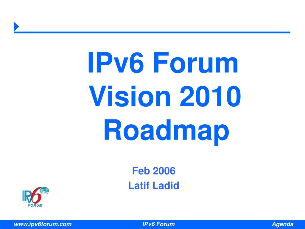 ipv6 forum vision 2010 roadmap l.