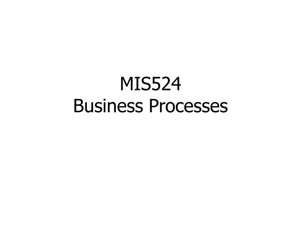 mis524 business processes l.