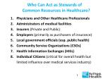 who can act as stewards of common resources in healthcare