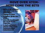 move over atom here come the bits