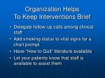 organization helps to keep interventions brief