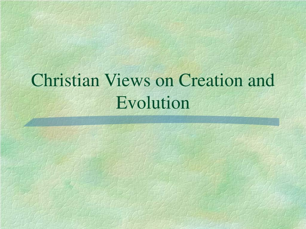 christian views on creation and evolution l.