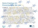 parte practica 2 presentazione dei casi