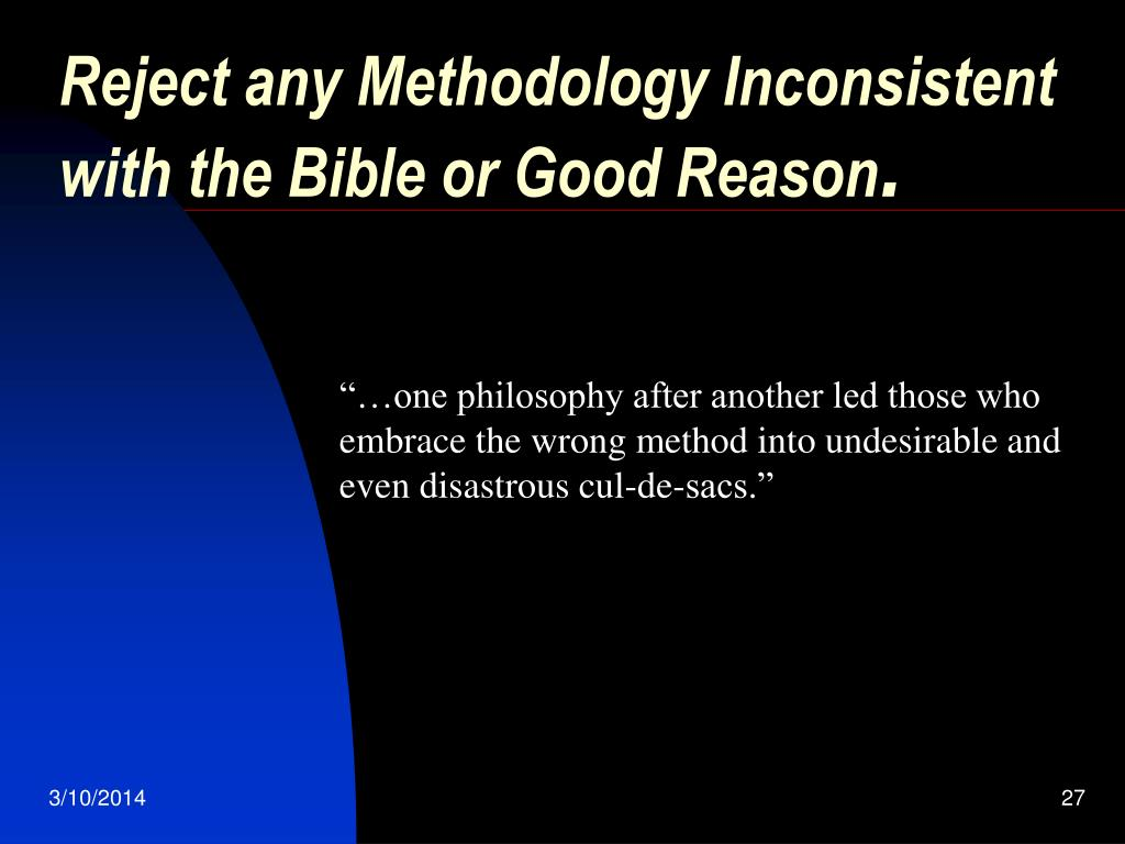 Reject any Methodology Inconsistent with the Bible or Good Reason
