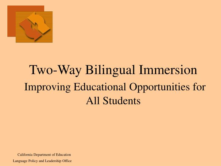 Two way bilingual immersion improving educational opportunities for all students