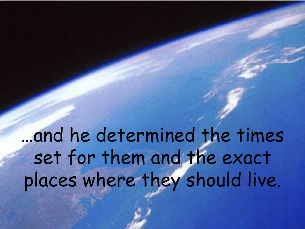 …and he determined the times set for them and the exact places where they should live.