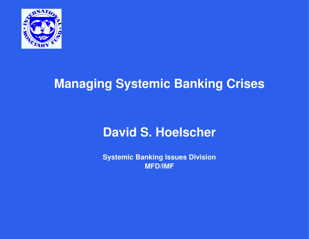 managing systemic banking crises david s hoelscher systemic banking issues division mfd imf l.