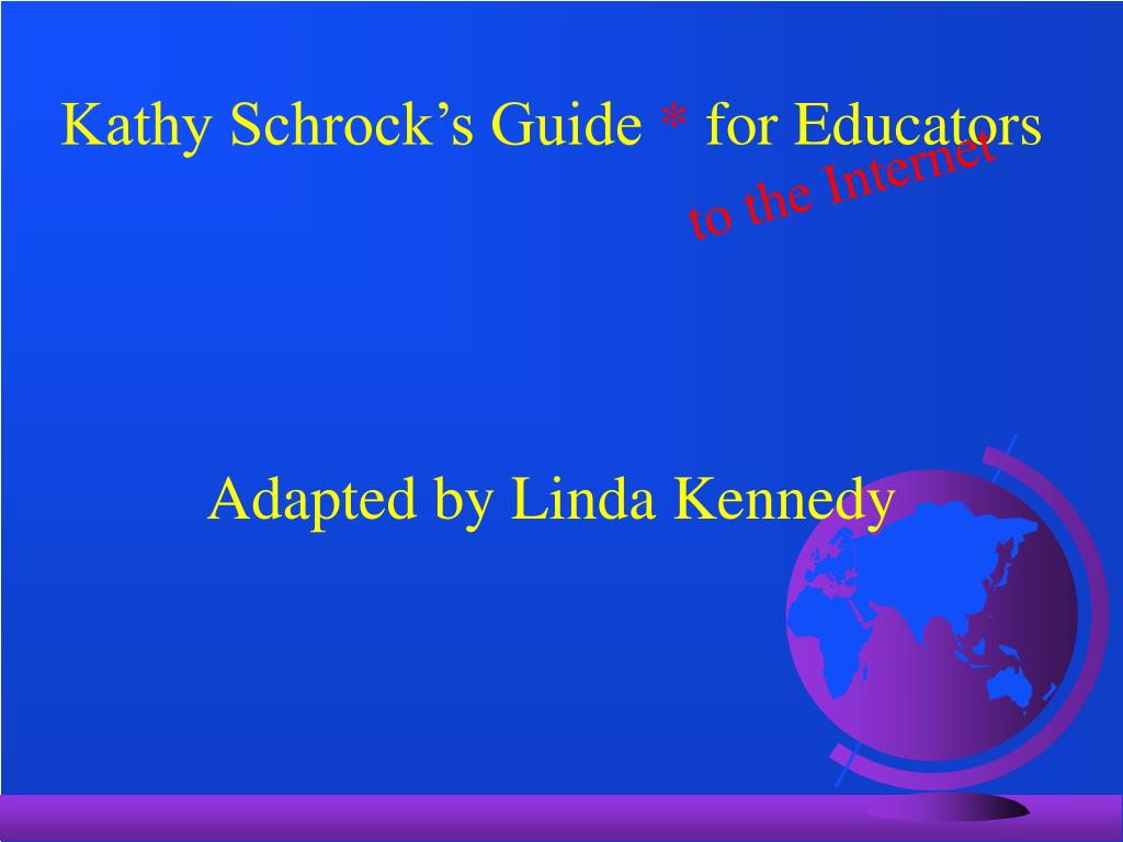 kathy schrock s guide for educators adapted by linda kennedy l.