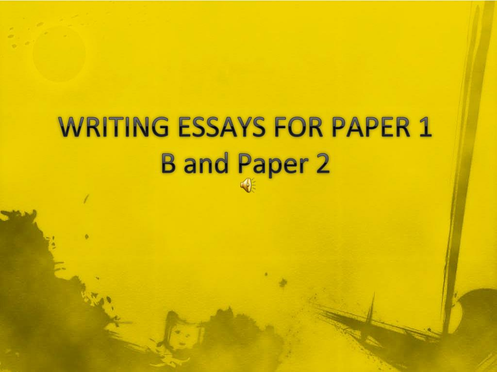 writing essays for paper 1 b and paper 2 l.