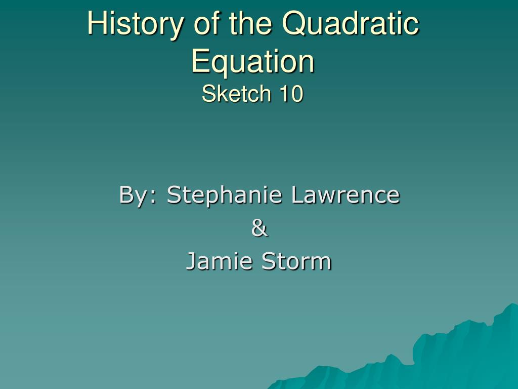 history of the quadratic equation sketch 10 l.