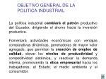 objetivo general de la politica industrial