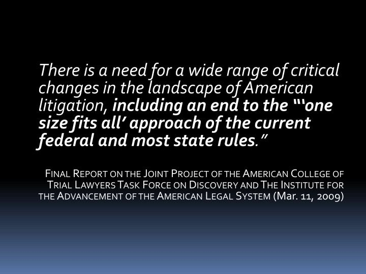 There is a need for a wide range of critical changes in the landscape of American litigation,