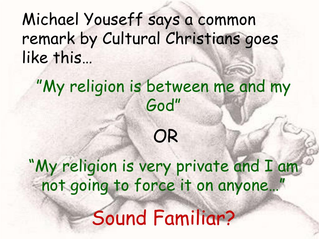 Michael Youseff says a common remark by Cultural Christians goes like this…