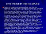 brute production process @gin