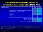antithrombotic treatment options in myocardial revascularisation nste acs