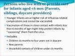 persons who live with or provide care for infants aged 6 mos parents siblings daycare providers