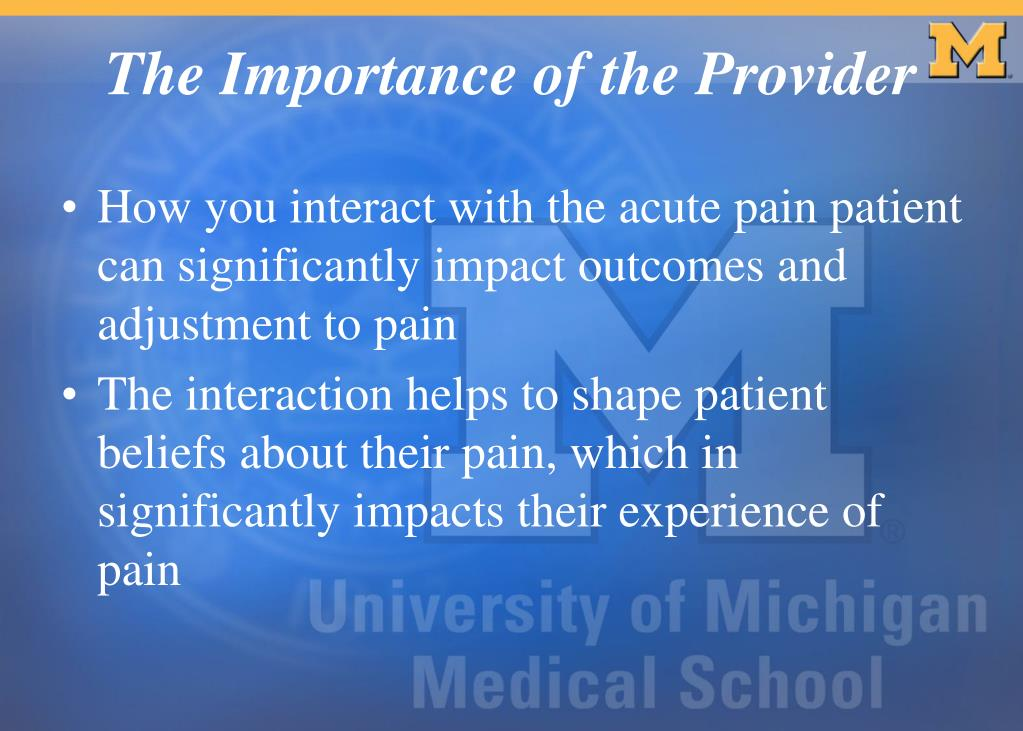 How you interact with the acute pain patient can significantly impact outcomes and adjustment to pain