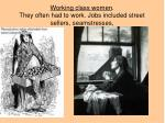 working class women they often had to work jobs included street sellers seamstresses
