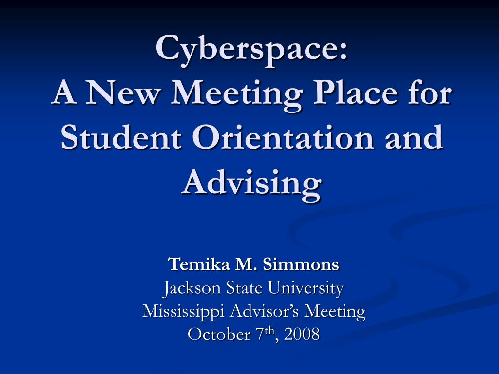 cyberspace a new meeting place for student orientation and advising l.