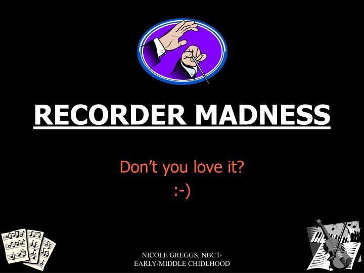 recorder madness n.