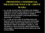promoting commercial millimeter wave use above 50 ghz1