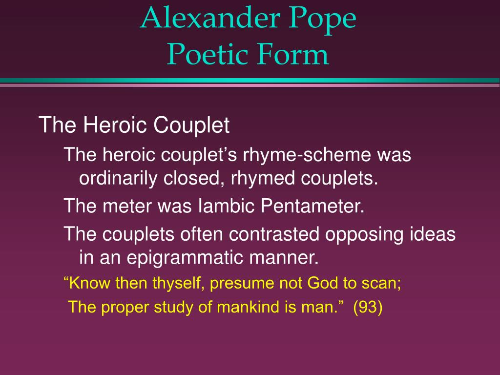 antithesis in heroic couplets alexander pope Rape of the lock a mock heroic epic poem 1 alexander pope wrote this particular poem with the sole purpose to satirize and end an absurd quarrel between two families which centered around the obsession of cutting off a lock of hair 2 the humour of the poem comes from the storm in a teacup being.