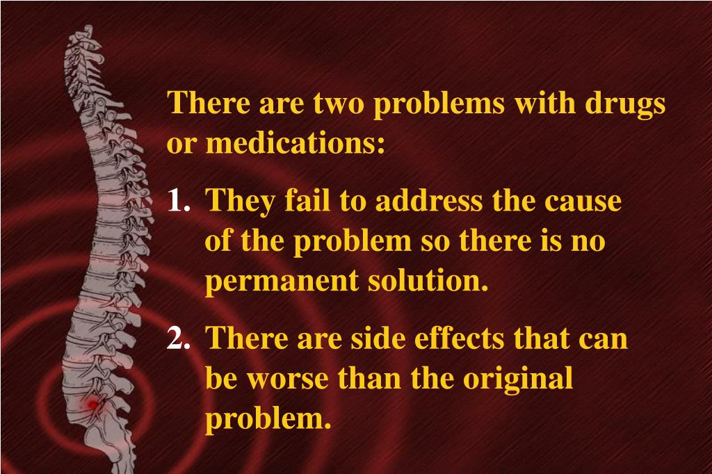 There are two problems with drugs or medications: