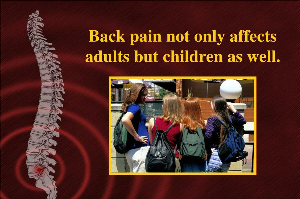 Back pain not only affects adults but children as well.