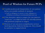 pearl of wisdom for future pcps