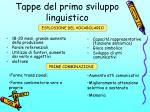 tappe del primo sviluppo linguistico33