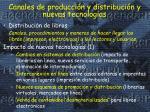 canales de producci n y distribuci n y nuevas tecnolog as2