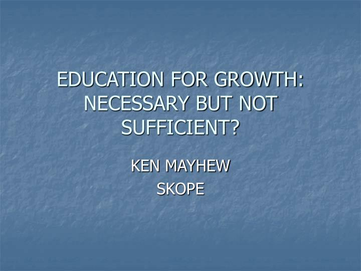 education for growth necessary but not sufficient n.