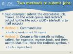 two methods to submit jobs