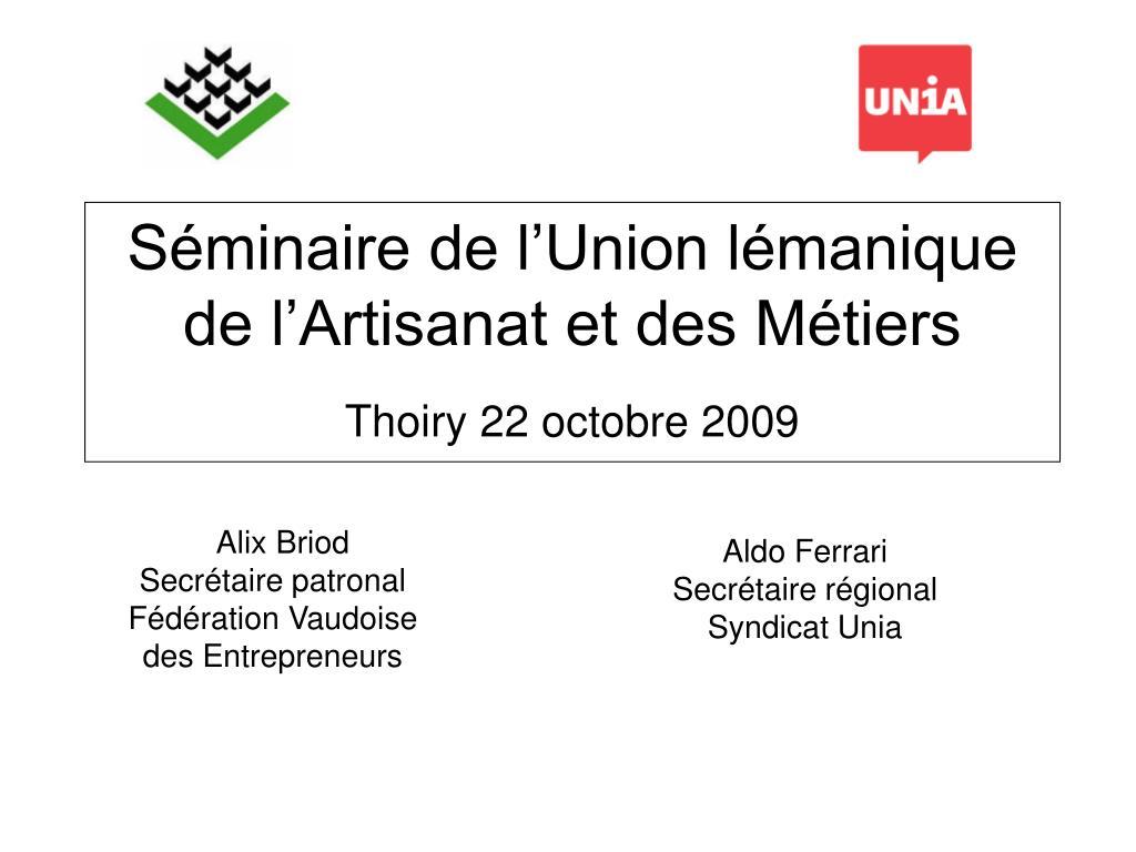 s minaire de l union l manique de l artisanat et des m tiers thoiry 22 octobre 2009 l.