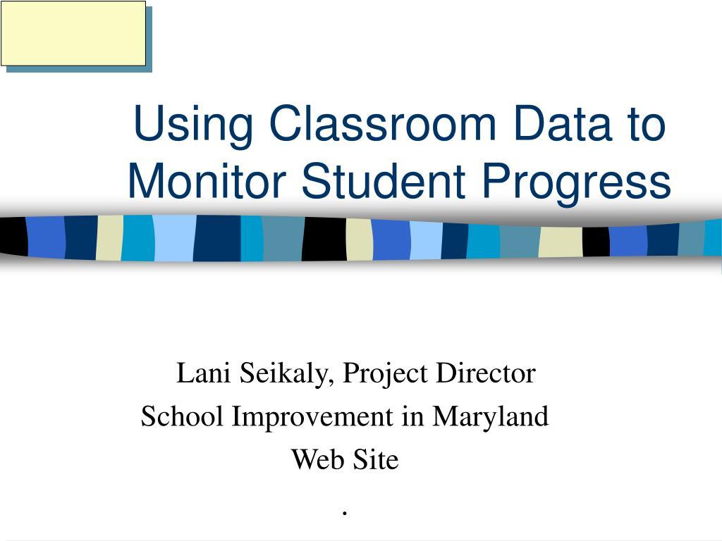 using classroom data to monitor student progress l.