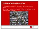 create walkable neighborhoods