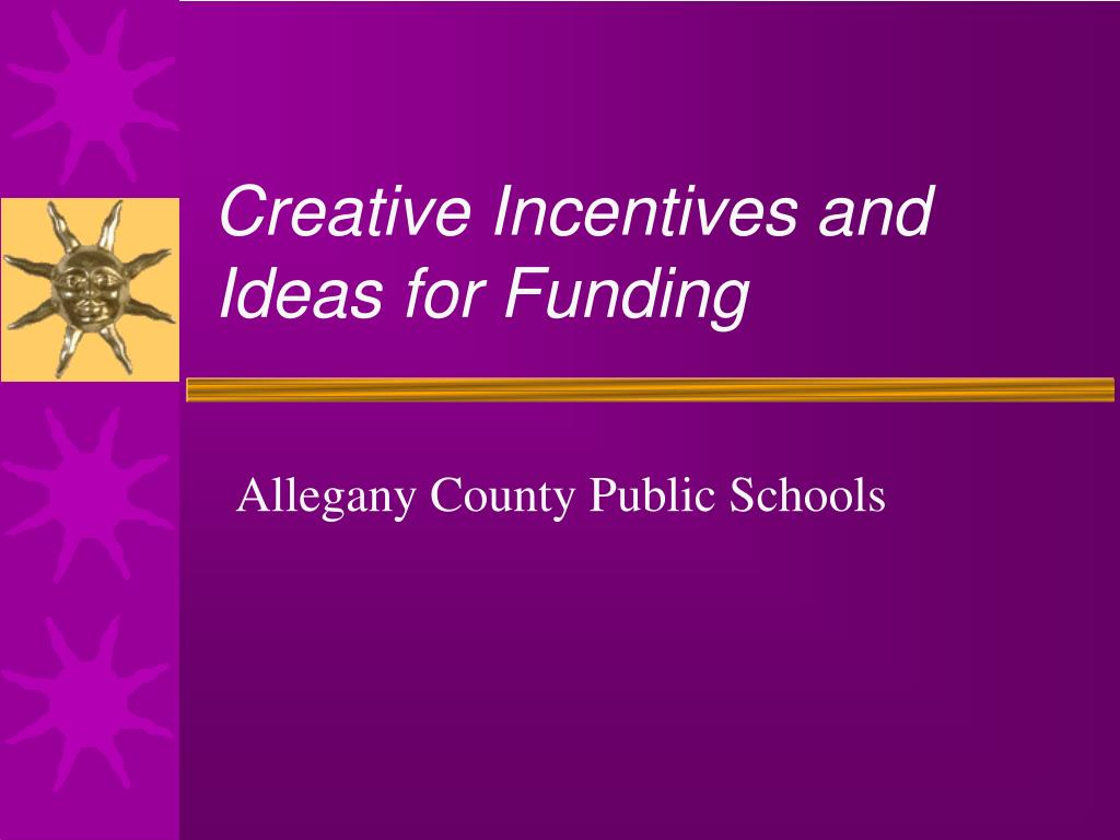 creative incentives and ideas for funding l.