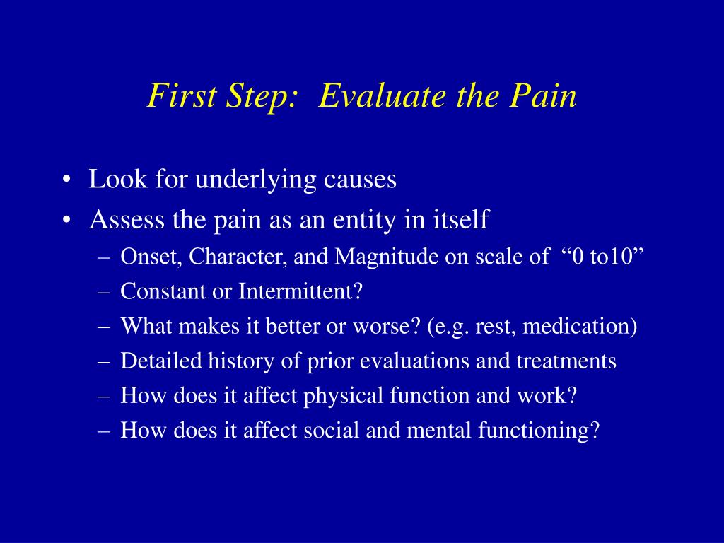 First Step:  Evaluate the Pain