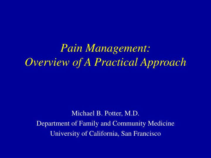 Pain management overview of a practical approach